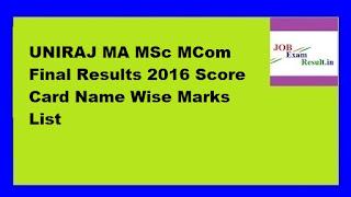 UNIRAJ MA MSc MCom Final Results 2016 Score Card Name Wise Marks List