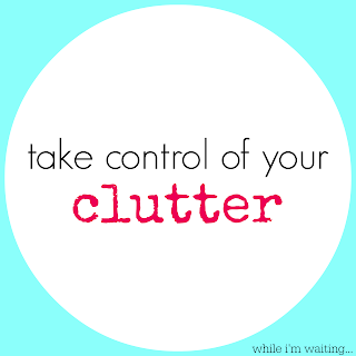 While I'm Waiting...take control of your clutter
