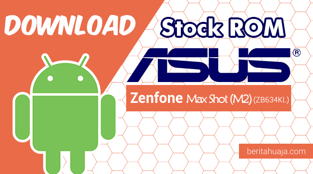 Download Firmware / Stock ROM AsusZenfone Max Shot (M2) (ZB634KL) All Versions