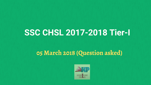 SSC CHSL 2017-2018 Tier-I Exam Analysis : Day 2 (05 March 2018) Question asked & Paper Pattern