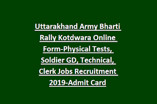 Uttarakhand Army Bharti Rally Kotdwara Online Form-Physical Tests, Soldier GD, Technical, Clerk Jobs Recruitment 2019-Admit Card