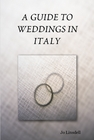 A Guide to Weddings in Italy by Jo Linsdell