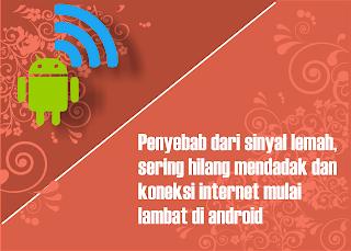 Penyebab Sinyal Lemah, Sering Hilang Mendadak dan Koneksi Internet Lambat di Android
