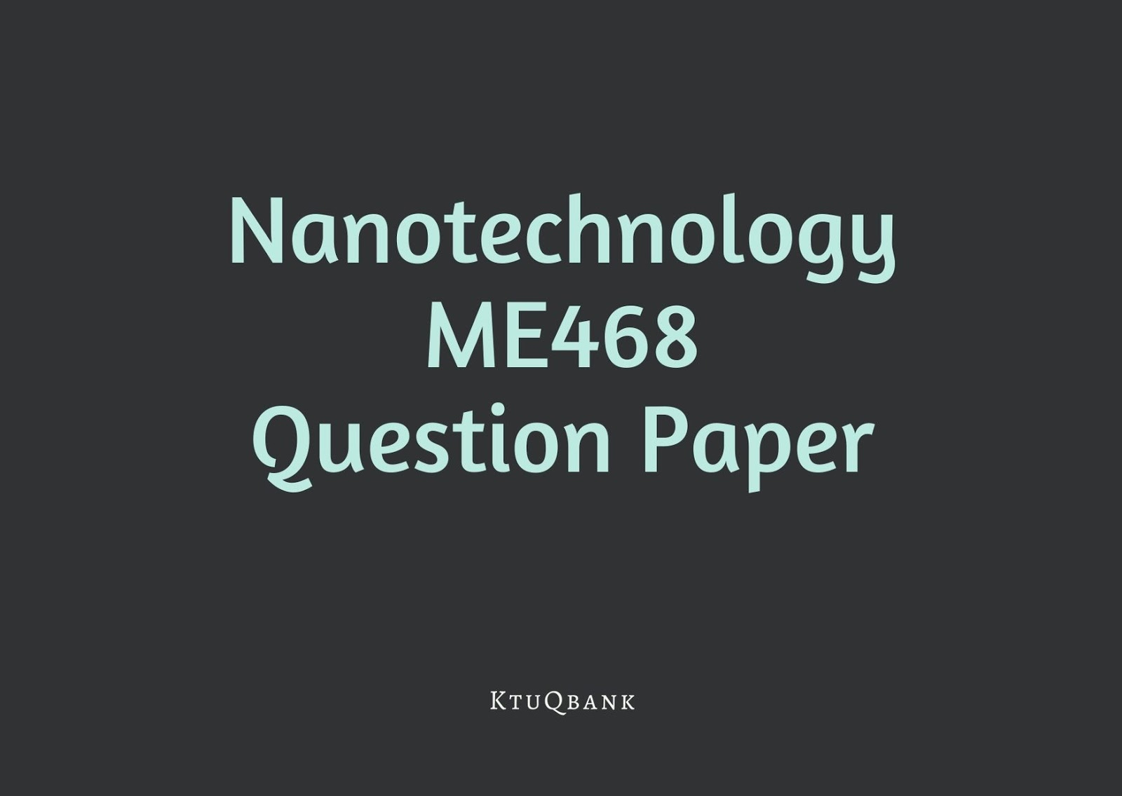 Nanotechnology | ME468 | Question Papers (2015 batch)