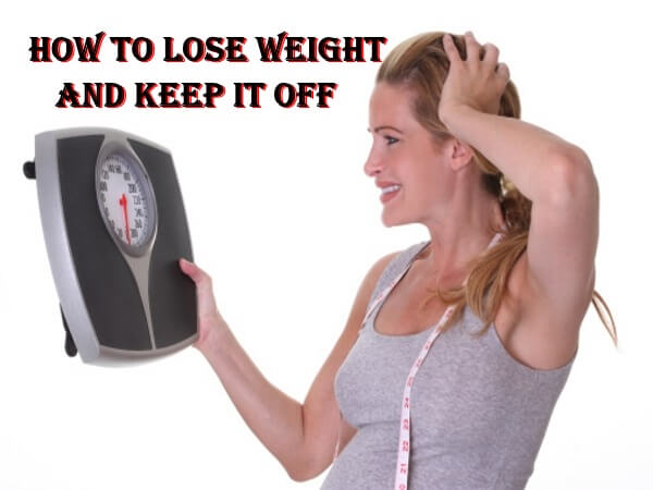 How To Lose Weight And Keep It Off, lose weight, weight loss