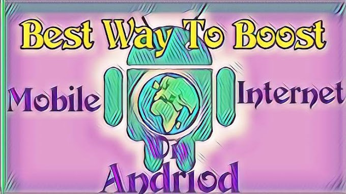 Best Way To Boost Mobile Internet on Android