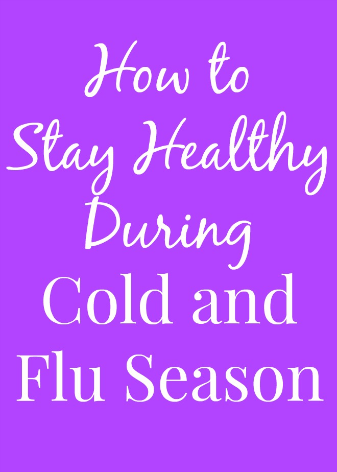How to Stay Healthy During Cold and Flu Season