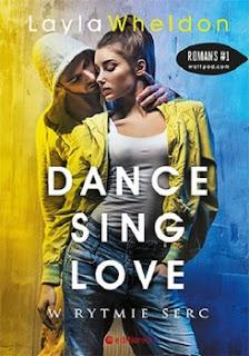 """Recenzja książki: """"Dance Sing Love. W rytmie serc""""- Layla Wheldon"""