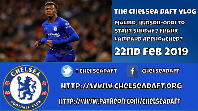 Malmo | Hudson-Odoi to start Sunday | Frank Lampard approached? | The Chelsea Daft Vlog