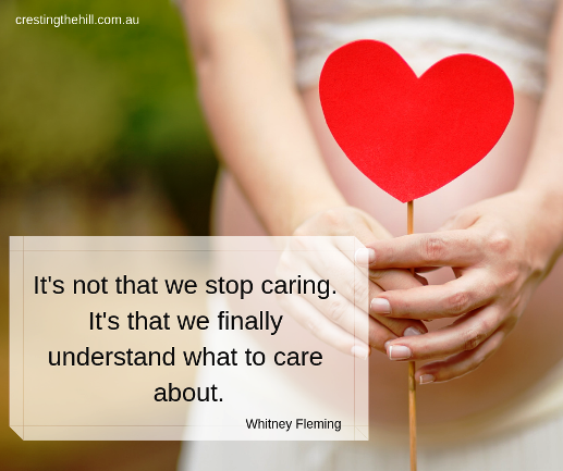 it's not that we stop caring - but that we understand what to care about
