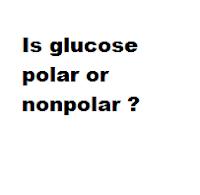 Is glucose polar or nonpolar ?