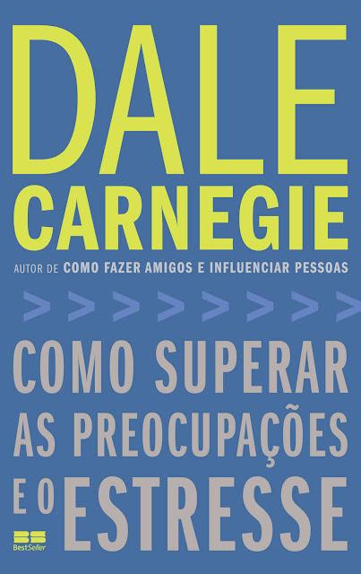 Como superar as preocupações e o estresse - Dale Carnegie