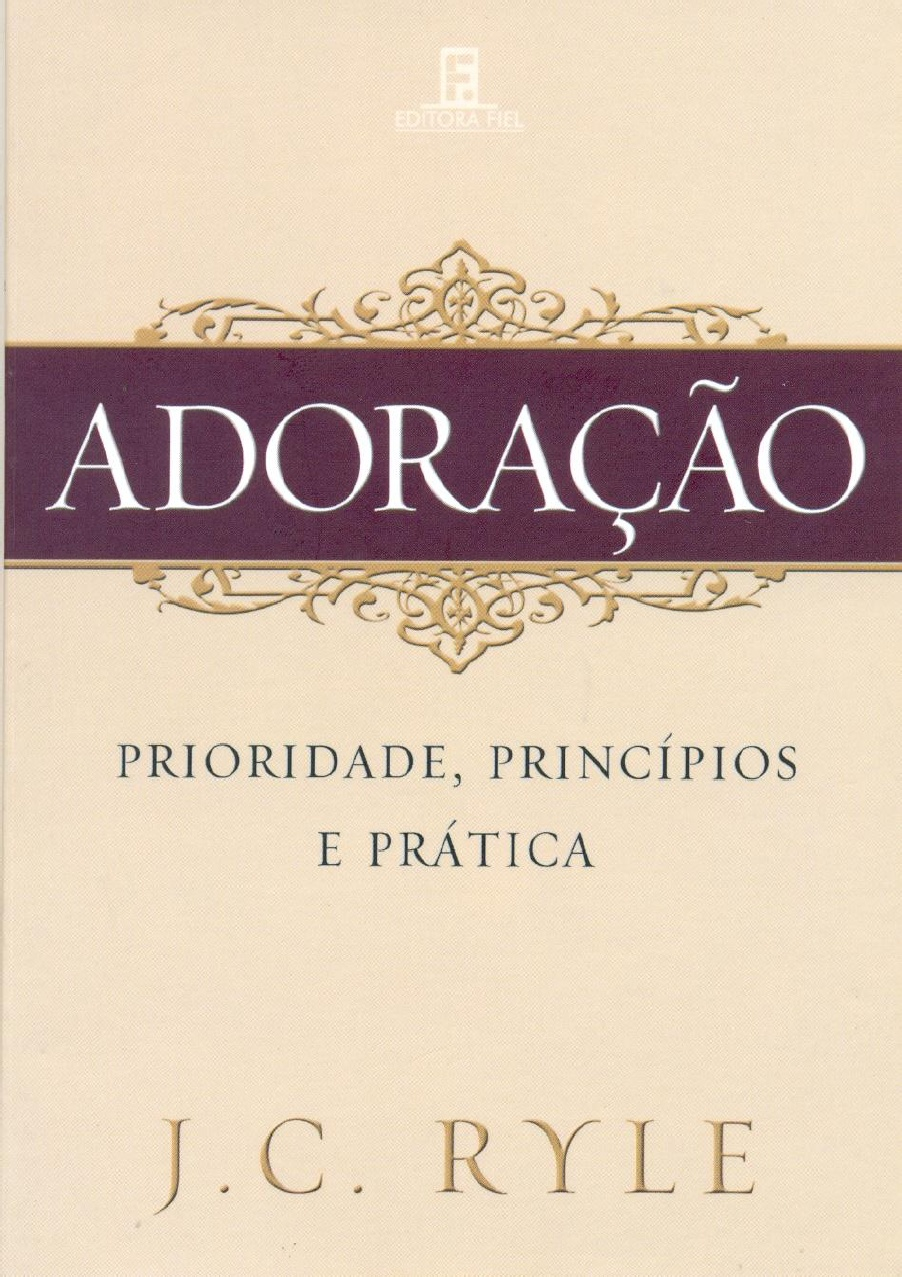 J. C. Ryle-Adoração,Prioridade,Princípios e Prática-