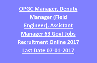 OPGC Manager, Deputy Manager (Field Engineer), Assistant Manager 63 Govt Jobs Recruitment Online 2017 Last Date 07-01-2017
