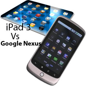 iPad 3 probably have to compete with Google Nexus