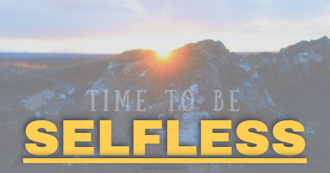 High time to be selfless