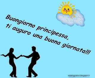 Buongiorno principessa, ti auguro una buona giornata!!!