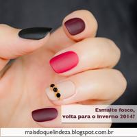 http://maisdoquelindeza.blogspot.com.br/2014/02/esmalte-fosco-inverno-2014.html