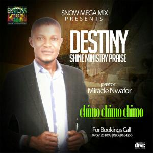 [Gospel Music]: Pastor Miracle Nwafor – Chimo Chimo Chimo || @Destinyshineministry