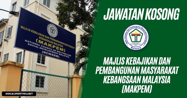 jawatan kosong kerajaan Majlis Kebajikan dan Pembangunan Masyarakat Kebangsaan Malaysia (MAKPEM) 2019