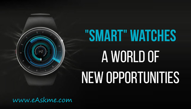 """Smart"" Watches, a World of New Opportunities to Explore: eAskme"