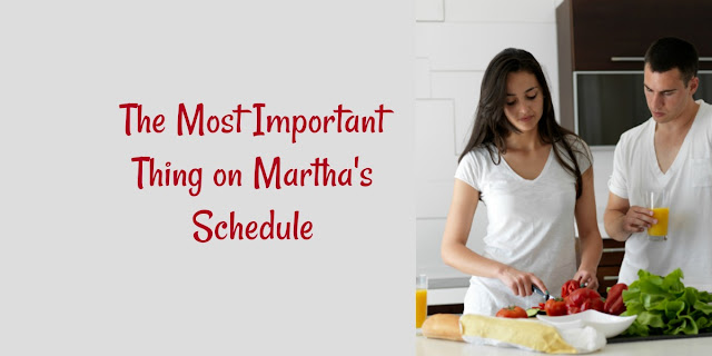 The Most Important Thing on Martha's Schedule - Luke 10:38-42