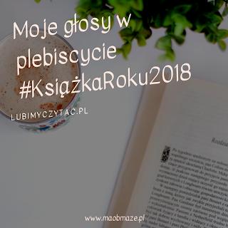 Moje głosy w plebiscycie #KsiążkaRoku2018 | lubimyczytać.pl