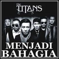 Lirik Lagu The Titans Menjadi Bahagia