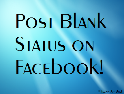 How To Post Blank Status Or Comment On Facebook
