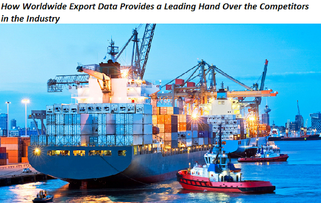 How Worldwide Export Data Provides a Leading Hand Over the Competitors in the Industry