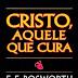 Cristo, Aquele que Cura - F. F. Bosworth