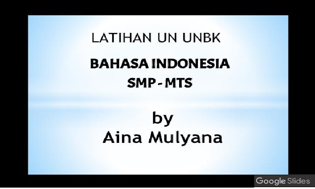 UNBK Bahasa Indonesia Sekolah Menengah Pertama Tahun Pelajaran  LATIHAN SOAL UN – UNBK BAHASA INDONESIA Sekolah Menengah Pertama TAHUN PELAJARAN 2018-2019