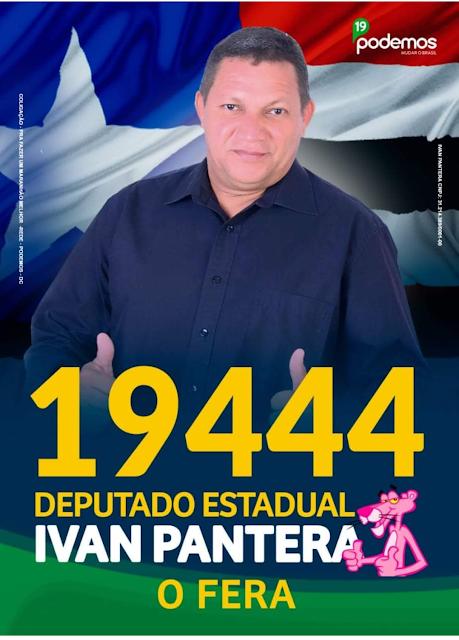 Deputado Estadual Ivan Pantera, O Fera, 19444 esse é o seu número!!!