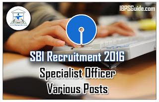 SBI Recruitment 2016 – Specialist Officer 412 Vacancies – Apply Now :