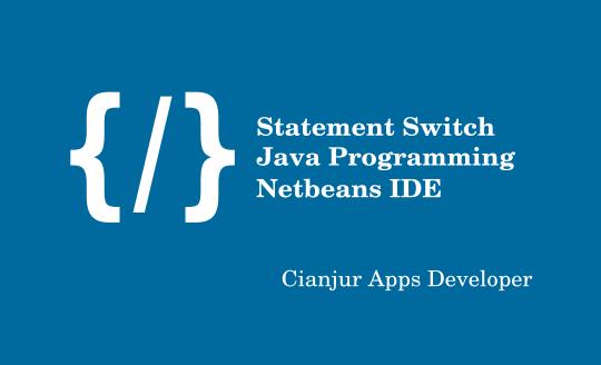 Panduan belajar cara menggunakan switch dan case pada java Netbeans