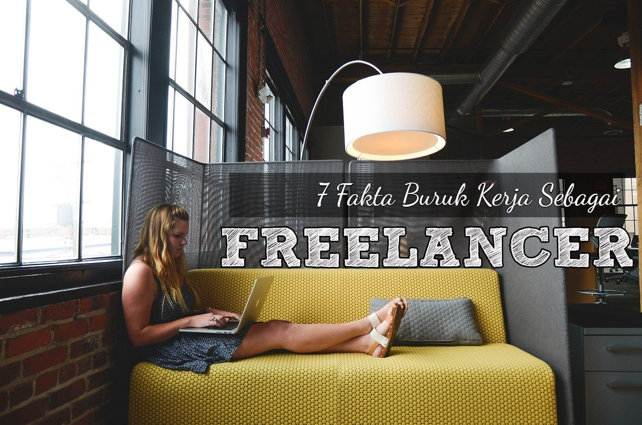 7 Fakta Jelek Kerja Sebagai Freelancer – Yang Mau Mulai Mesti Tahu!