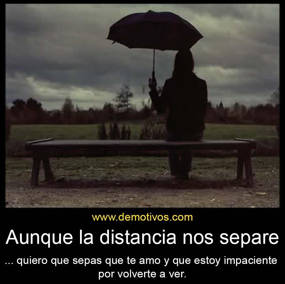 Aunque la distancia nos separe quiero que sepas que te amo y que estoy impaciente por volverte a ver