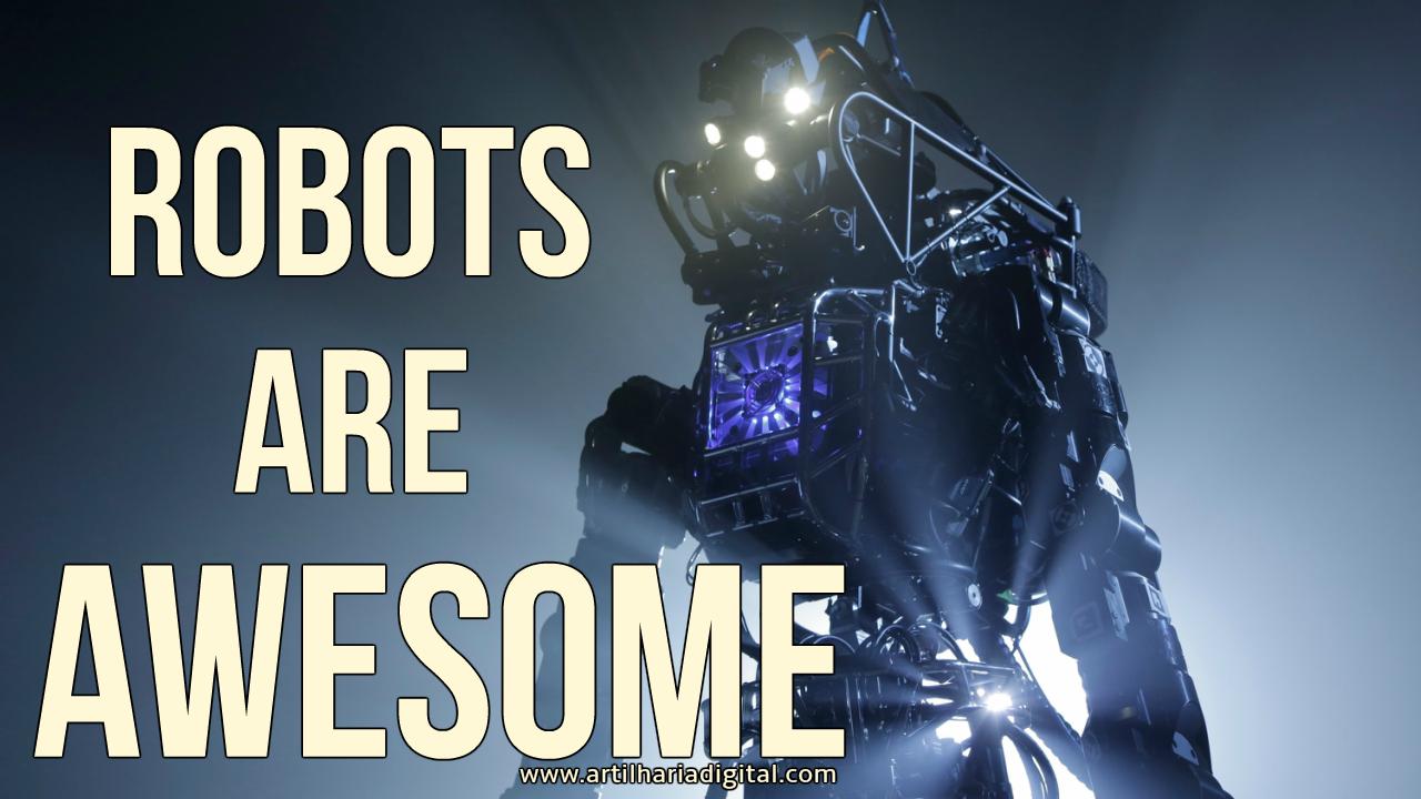 Robots are Awesome - Confira os robôs mais incríveis do mundo.