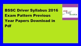 BSSC Driver Syllabus 2016 Exam Pattern Previous Year Papers Download in Pdf