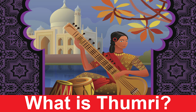 What is Thumri in Indian Classical Music?
