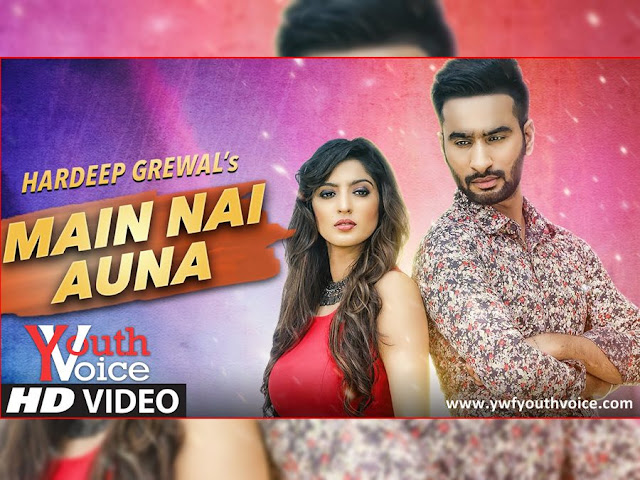 Main Nai Auna - Hardeep Grewal (2016) HD Punjabi Sad Song Cover AlbumArt Clean Wallpaper, Download Main Nahi Auna - Hardeep Grewal Full HD 720p, 1080p Video Song 320 Kbps MP3 VBR CBR or Original iTunes M4A