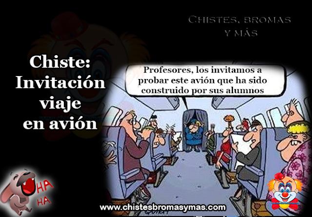 Chiste: Invitación viaje en avión, un grupo de profesores es invitado por el ministerio de educación de su país a realizar un viaje por todo su país en avión.   Los profesores encantados con la invitación