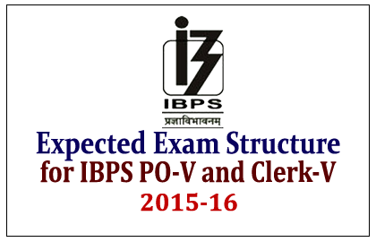 Expected Examination Structure- IBPS PO-V and Clerk –V Exam 2015-16