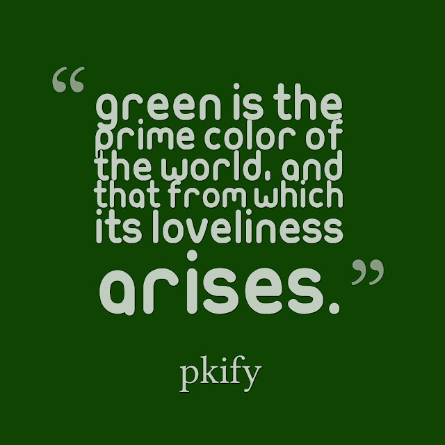 Green is the Prime Color of the World and That From Which its Loveliness Arises Nature Quotes