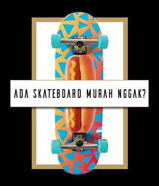 Ada Skateboard Murah Nggak
