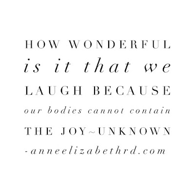 #WeeklyWisdom: How wonderful is it that we laugh because our bodies cannot contain the joy ~unknown