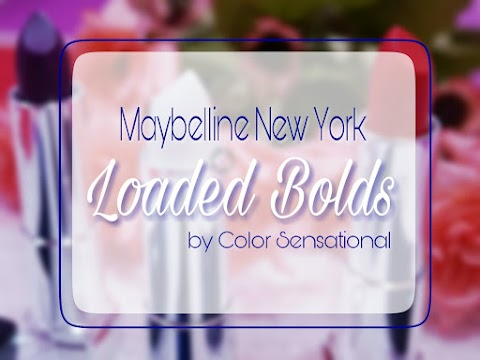 Review Maybelline Loaded Bolds Lipstick (Wickedly White - Raspberry Rendezvo - Fearless Purple)