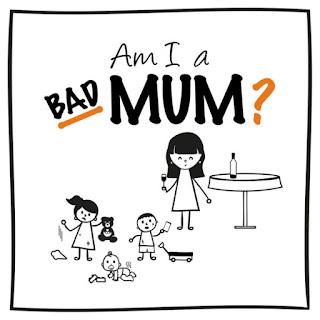 Am I A Bad Mum?