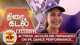Exclusive : Bollywood Actress Jacqueline Fernandez on IPL Dance Performance – Thanthi Tv