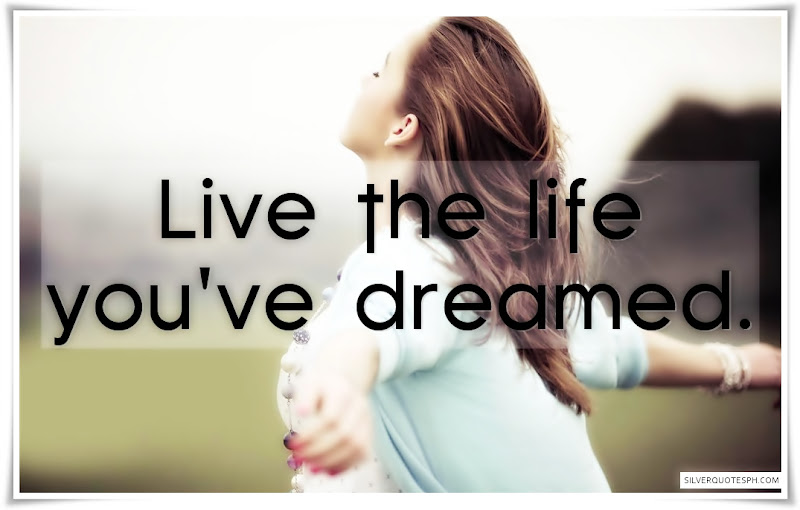 Live The Life You've Dreamed